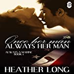 Once Her Man, Always Her Man: A 1 Night Stand Story: Always a Marine, Book 1 | Heather Long