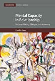 Mental Capacity in Relationship: Decision-Making, Dialogue, and Autonomy (Cambridge Bioethics and Law)