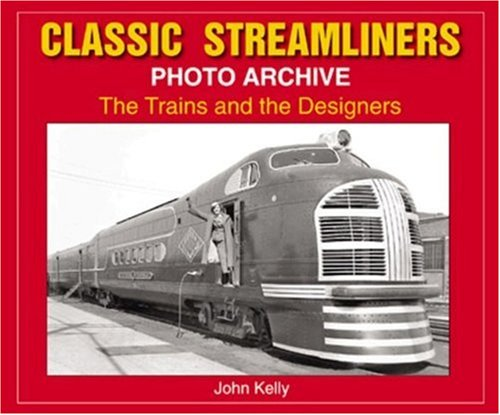Classic Streamliners Photo Archive: The Trains and Their Designers