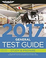 General Test Guide 2017: Pass your test and know what is essential to become a safe, competent AMT — from the most trusted source in aviation training (Fast-Track Test Guides)