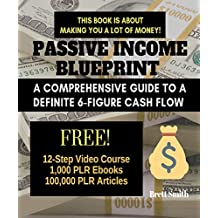 PASSIVE INCOME BLUEPRINT: A Comprehensive Guide to a Definite 6-Figure Cash Flow (Make Money Online, Affiliate Marketing, SEO, Web Traffic, Private Label,  Google AdSense)