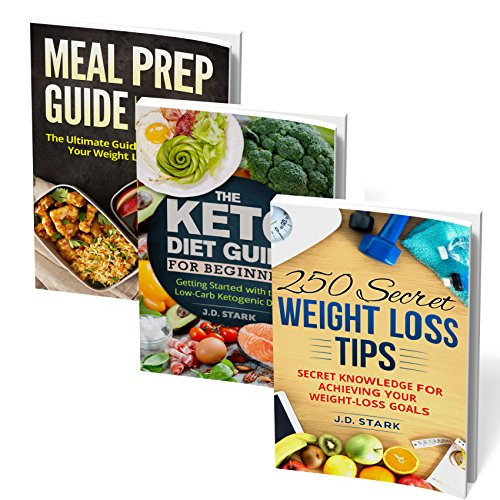 250 Weight Loss Secrets - Keto Diet for Beginners - Meal Prep Basics - Achieving your Weight Loss Goals: Ultimate Secret Rapid Weight Loss Bundle by J.D. Stark