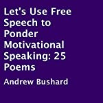 Let's Use Free Speech to Ponder Motivational Speaking: 25 Poems | Andrew Bushard