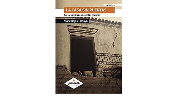 Amazon.com: La casa sin puertas (Spanish Edition) eBook: Marié Rojas Tamayo: Kindle Store