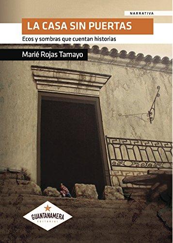La casa sin puertas: Ecos y sombras que cuentan historias (Spanish Edition) by