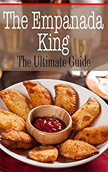 The Empanada King: The Ultimate Guide by [Kombs, Kelly]