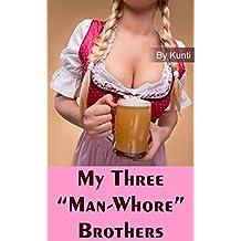 "My Three ""Man-Whore"" Brothers"