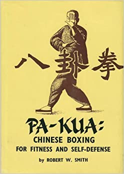 Pa-Kua: Chinese Boxing for Fitness and Self-Defense by Robert W. Smith (1967-08-02)