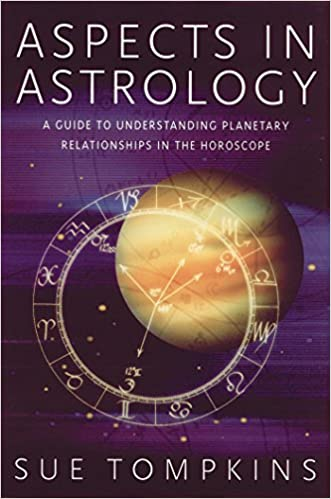 Aspects In Astrology: A Guide To Understanding Planetary Relationships In The Horoscope by Sue Tompkins