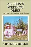 Allison's Wedding Dress, Charlie Brough, 0595321259