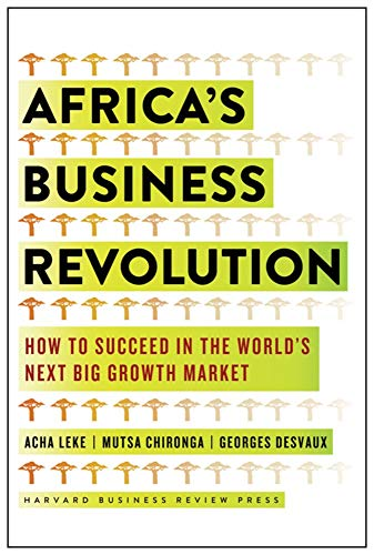 Africa's Business Revolution: How to Succeed in the World's Next Big Growth Market (How To Market An App)