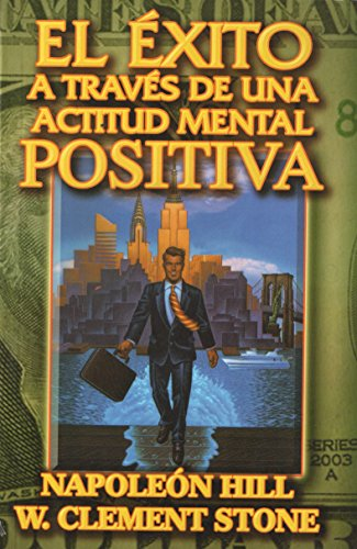 Actitud Mental Positiva, El Exito a traves de una. (Spanish Edition) [Napoleon Hill y W. Clement Stone.] (Tapa Blanda)
