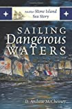 Sailing Dangerous Waters, D. Andrew McChesney, 1478721898