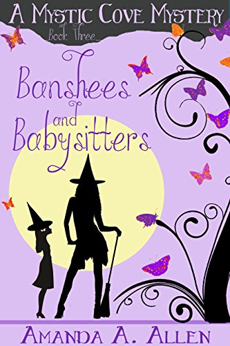 Banshees and Babysitters : A Mommy Cozy Paranormal Mystery (Mystic Cove Mysteries Book 3) by [Allen, Amanda A.]