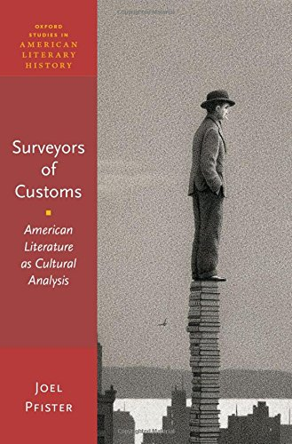 Surveyors of Customs: American Literature as Cultural Analysis (Oxford Studies in American Literary History)