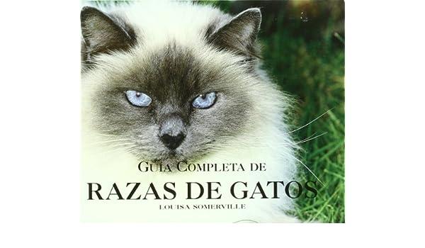 Guia completa de razas de gatos: Amazon.es: Somerville, Louisa: Libros