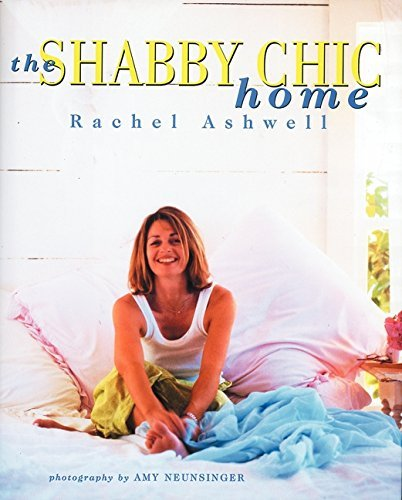 The Shabby Chic Home by Rachel Ashwell (18-May-2000) for sale  Delivered anywhere in USA