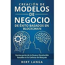 Creación de Modelos de Negocio de éxito basados en Blockchain: Forma parte de la Nueva Revolución basada en la Cadena de Bloques (TENDENCIAS nº 2) (Spanish Edition)