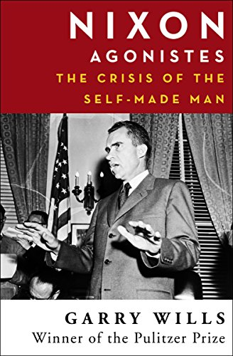 Nixon Agonistes: The Crisis of the Self-Made Man cover