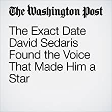The Exact Date David Sedaris Found the Voice That Made Him a Star Other by Rachel Manteuffel Narrated by Sam Scholl