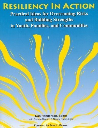 Resiliency In Action: Practical Ideas for Overcoming Risks and Building Strengths in Youth, Families, and Communities 2nd (second) Edition by Nan Henderson, with Bonnie Benard and Nancy Sharp-Light (2007)