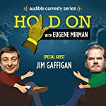 Ep. 5: Jim Gaffigan Opens for The Pope (Hold On with Eugene Mirman) | Eugene Mirman,Jim Gaffigan