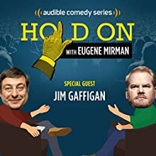 Ep. 5: Jim Gaffigan Opens for The Pope (Hold On with Eugene Mirman) Other by Eugene Mirman, Jim Gaffigan