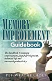 Memory Improvement Guidebook: The handbook to memory improvement, mind development, balanced life and   increased productivity