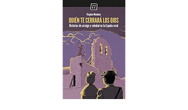 Amazon.com: Quién te cerrará los ojos: Historias de arraigo y soledad en la España rural (Spanish Edition) eBook: Virginia Mendoza, Buba Viedma: Kindle ...