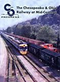 The Chesapeake and Ohio Railway at Mid-Century, Thomas W. Dixon Jr, 0939487888