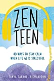 Zen Teen: 40 Ways to Stay Calm When Life Gets