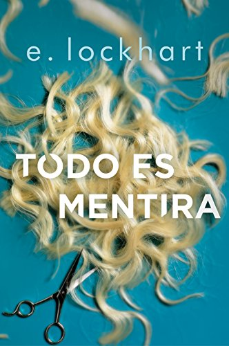 Todo es mentira (Spanish Edition) by [Lockhart, E.]
