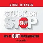 Stuck on Stop: How to Quit Procrastinating | Vicki Hitzges