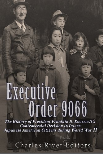Executive Order 9066: The History of President Franklin D. Roosevelt's Controversial Decision to Intern Japanese American Citizens During World War II