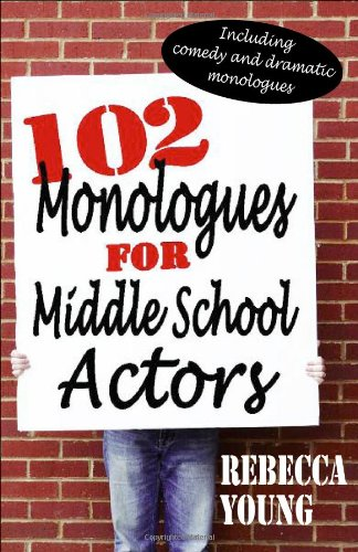 102 Monologues for Middle School Actors: Including Comedy and ...