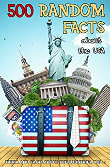 500 Random Facts: about the USA (Trivia and Facts about the Countries Book 1) by [Shaw, Lena]