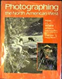 Photographing the North American West, Bauer Erwin and Peggy Bauer, 0931397162