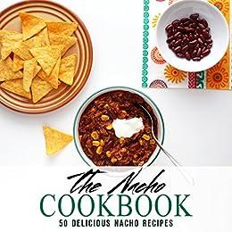 The Nacho Cookbook: 50 Delicious Nacho Recipes by [Press, BookSumo]