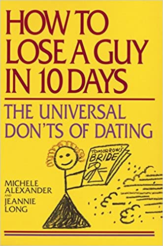 How to Lose a Guy in 10 Days: The Universal Don'ts of Dating: Michele  Alexander, Jeannie Long: 9780553380071: Amazon.com: Books