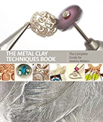 The Metal Clay Techniques Book: The Complete Guide for Jewellery Makers