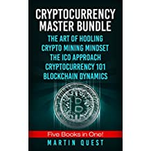 Cryptocurrency Master Bundle: 5 Books in ONE! Everything You Need to Know about Cryptocurrency and Bitcoin Trading, Mining, Investing, Ethereum, ICOs, and the Blockchain