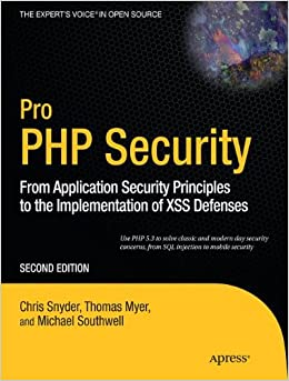 Pro PHP Security: From Application Security Principles To The Implementation Of XSS Defenses (Expert's Voice In Open Source) Book Pdf