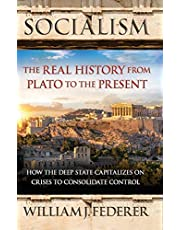 Socialism - The Real History from Plato to the Present: How the Deep State Capitalizes on Crises to Consolidate Control