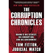 The Corruption Chronicles: Obama's Big Secrecy, Big Corruption, and Big Government by Tom Fitton (2014-06-10)