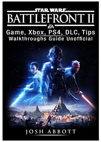 Star Wars Battlefront 2 Game, Xbox, Ps4, DLC, Tips, Walkthroughs Guide Unofficial (Battlefront 2 Release Date For Xbox One)