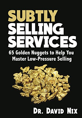 - Subtly Selling Services: 65 Golden Nuggets To Help You Master Low-Pressure Selling