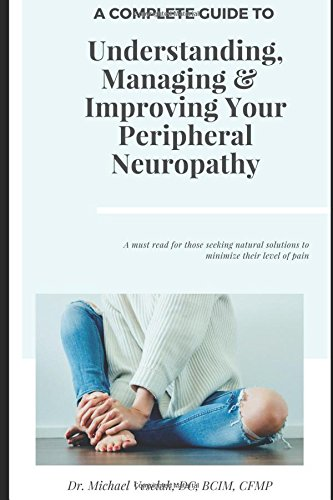 A Complete Guide To Understanding, Managing & improving Your Peripheral Neuropathy