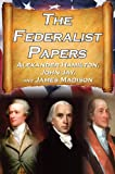 The Federalist Papers: Alexander Hamilton, James Madison, and John Jay's Essays on the United States Constitution, Aka the New Constitution