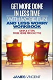 img - for Get More Done in Less Time with More Fun and Less Worry: Simple Rules for Being Productive book / textbook / text book