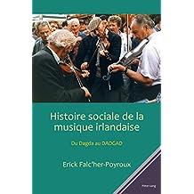 Histoire sociale de la musique irlandaise: Du Dagda au DADGAD (French Edition)